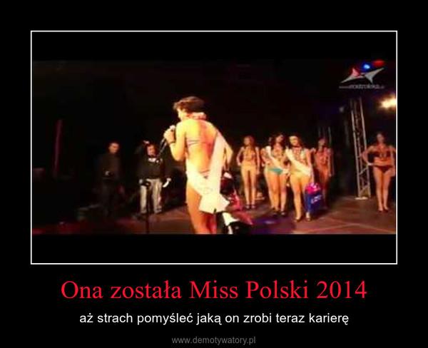 Ona została Miss Polski 2014 – aż strach pomyśleć jaką on zrobi teraz karierę