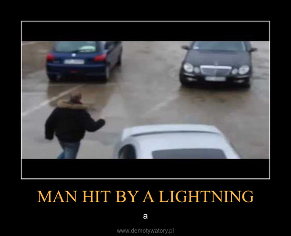 MAN HIT BY A LIGHTNING – a