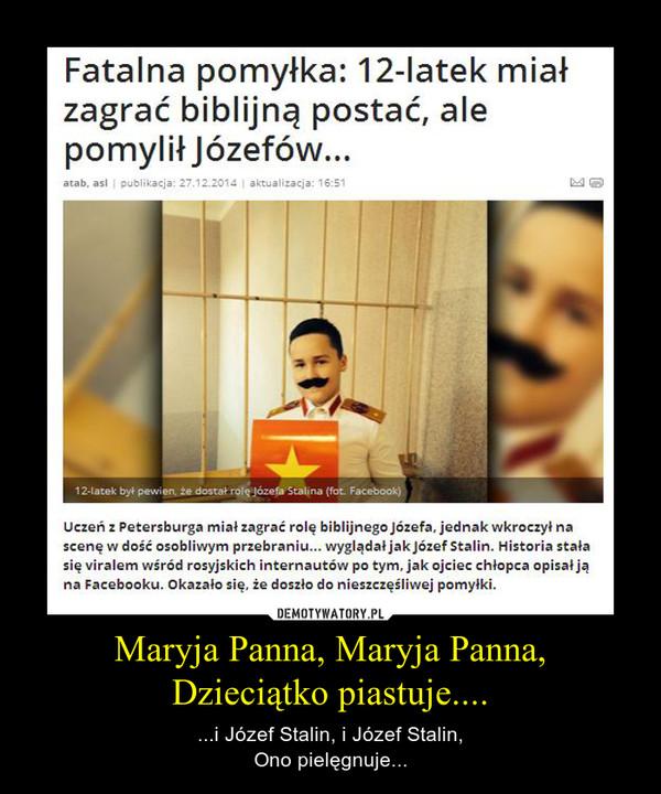 Maryja Panna, Maryja Panna,Dzieciątko piastuje.... – ...i Józef Stalin, i Józef Stalin,Ono pielęgnuje...