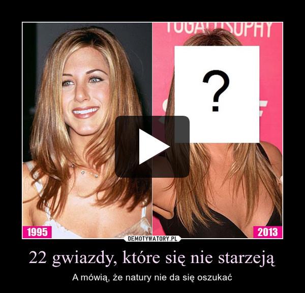 22 gwiazdy, które się nie starzeją – A mówią, że natury nie da się oszukać
