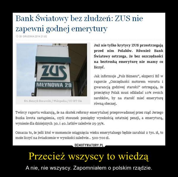 Przecież wszyscy to wiedzą – A nie, nie wszyscy. Zapomniałem o polskim rządzie.