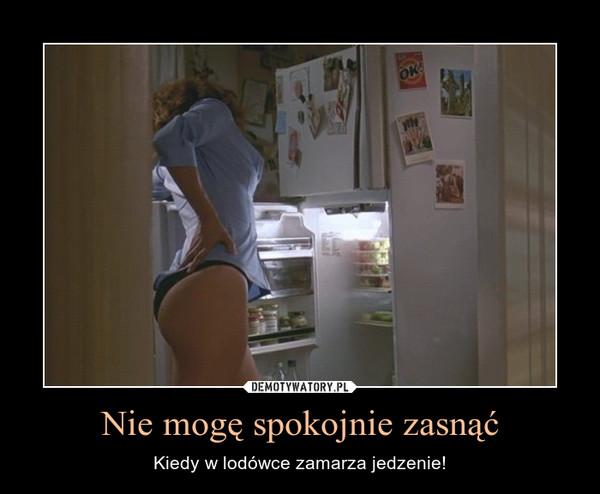 Nie mogę spokojnie zasnąć – Kiedy w lodówce zamarza jedzenie!