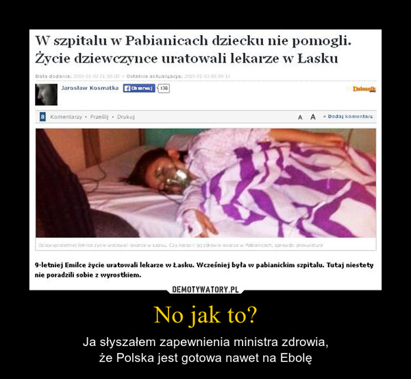No jak to? – Ja słyszałem zapewnienia ministra zdrowia,że Polska jest gotowa nawet na Ebolę