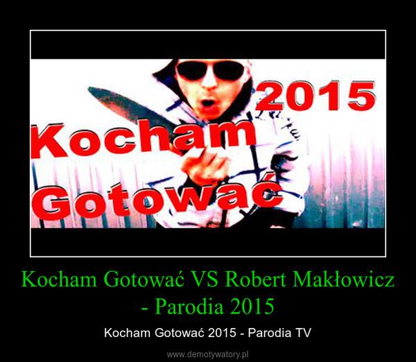 Kocham Gotować VS Robert Makłowicz - Parodia 2015 – Kocham Gotować 2015 - Parodia TV