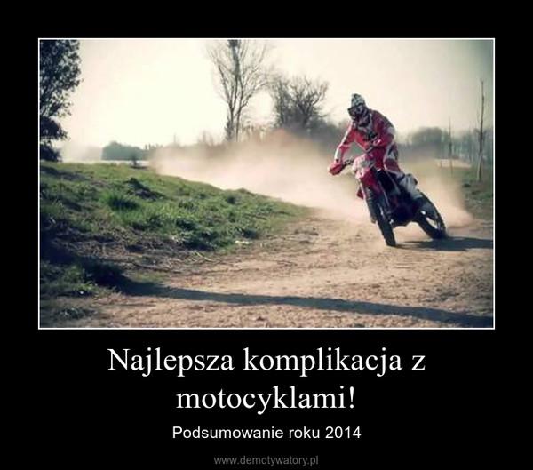 Najlepsza komplikacja z motocyklami! – Podsumowanie roku 2014