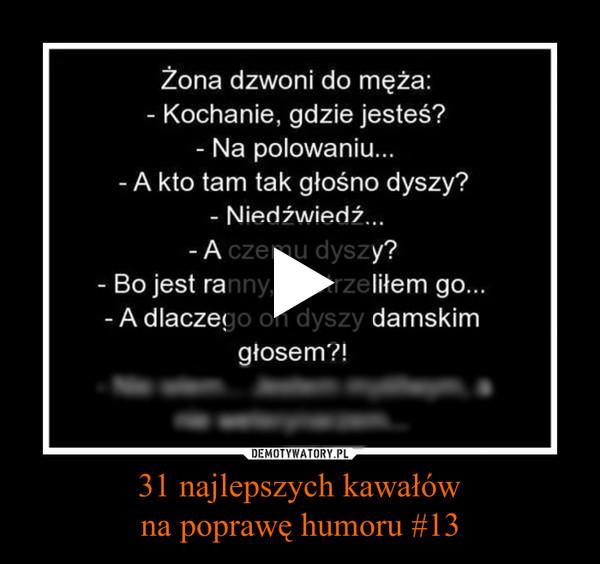 31 najlepszych kawałówna poprawę humoru #13 –