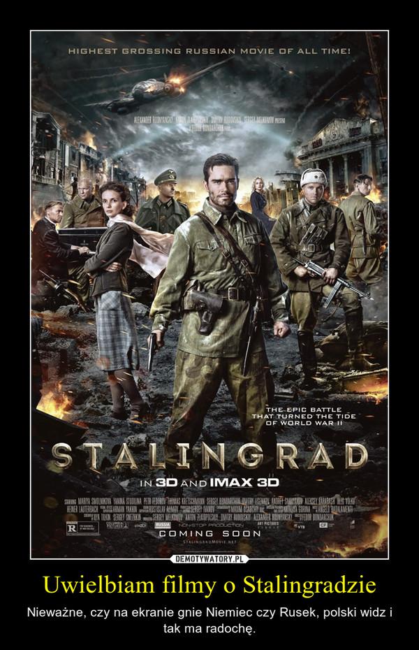Uwielbiam filmy o Stalingradzie – Nieważne, czy na ekranie gnie Niemiec czy Rusek, polski widz i tak ma radochę.