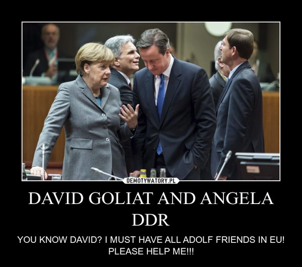 DAVID GOLIAT AND ANGELA DDR – YOU KNOW DAVID? I MUST HAVE ALL ADOLF FRIENDS IN EU! PLEASE HELP ME!!!