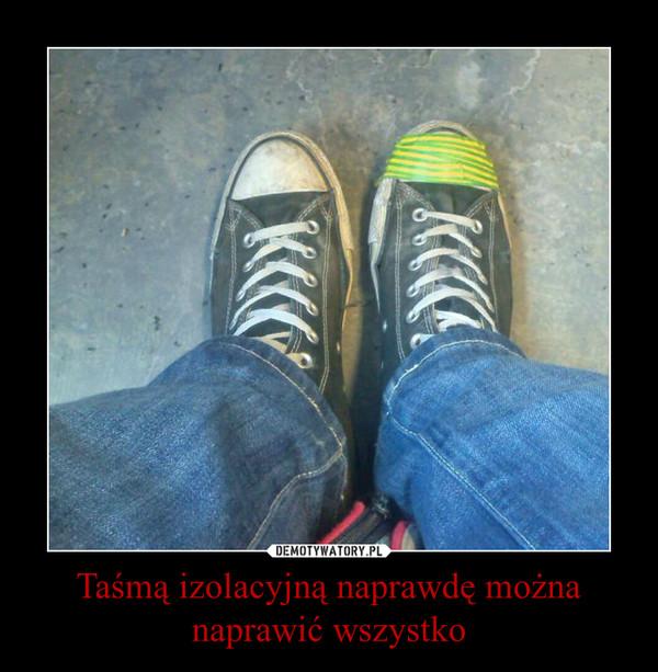 Taśmą izolacyjną naprawdę można naprawić wszystko –