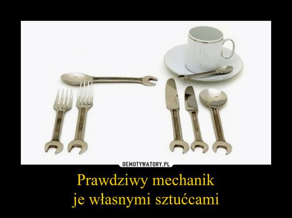 Prawdziwy mechanikje własnymi sztućcami –