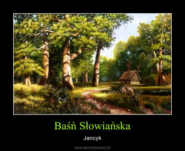 Baśń Słowiańska – Jancyk