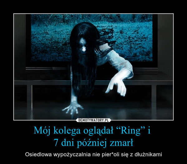 """Mój kolega oglądał """"Ring"""" i 7 dni później zmarł – Osiedlowa wypożyczalnia nie pier*oli się z dłużnikami"""