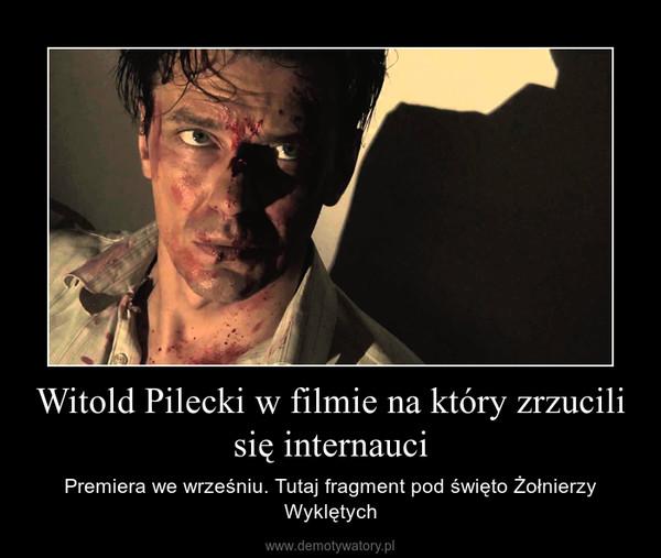 Witold Pilecki w filmie na który zrzucili się internauci – Premiera we wrześniu. Tutaj fragment pod święto Żołnierzy Wyklętych