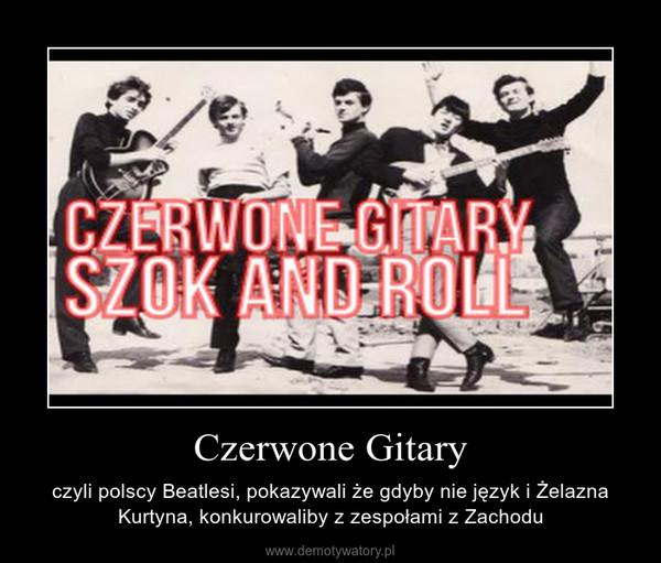 Czerwone Gitary – czyli polscy Beatlesi, pokazywali że gdyby nie język i Żelazna Kurtyna, konkurowaliby z zespołami z Zachodu