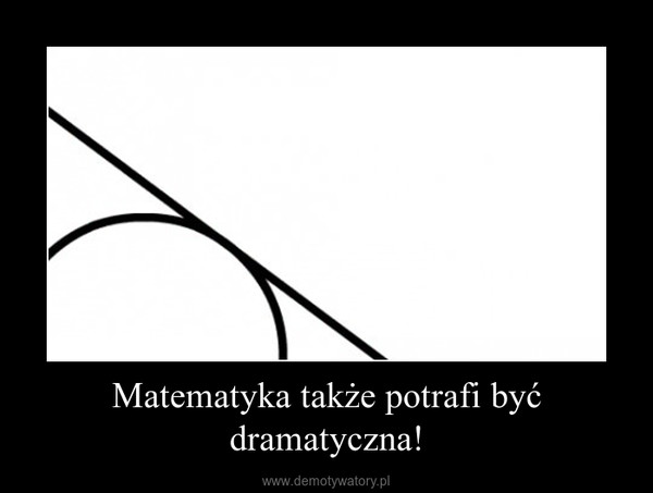 Matematyka także potrafi być dramatyczna! –