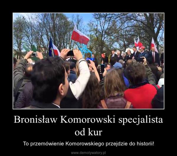 Bronisław Komorowski specjalista od kur – To przemówienie Komorowskiego przejdzie do historii!