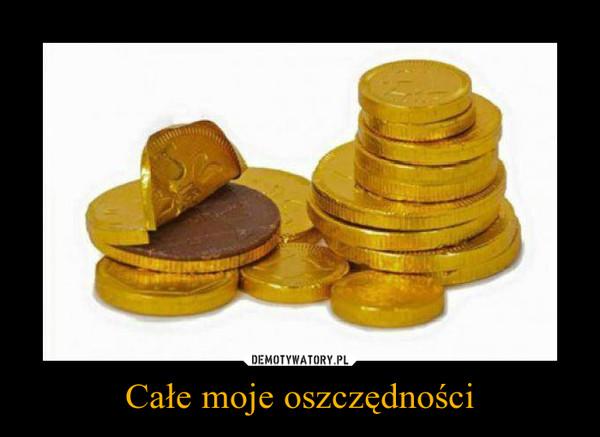 Całe moje oszczędności –