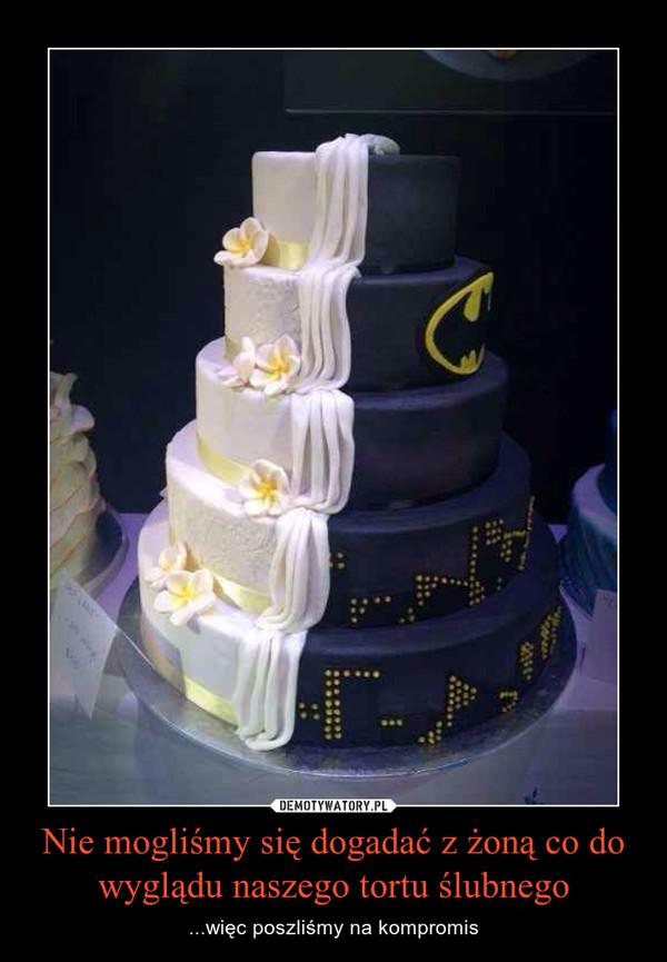 Nie mogliśmy się dogadać z żoną co do wyglądu naszego tortu ślubnego – ...więc poszliśmy na kompromis