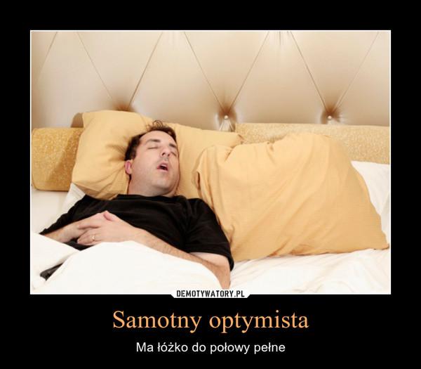 Samotny optymista – Ma łóżko do połowy pełne