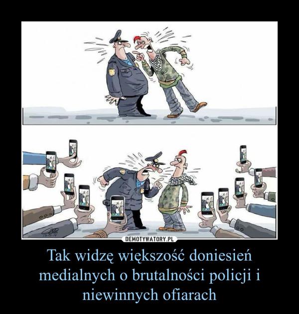 Tak widzę większość doniesień medialnych o brutalności policji i niewinnych ofiarach –