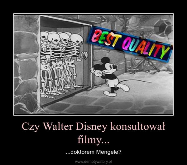 Czy Walter Disney konsultował filmy... – ...doktorem Mengele?