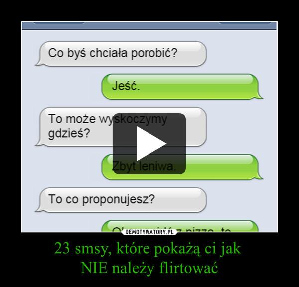 23 smsy, które pokażą ci jak NIE należy flirtować –