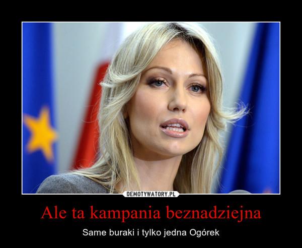 Ale ta kampania beznadziejna – Same buraki i tylko jedna Ogórek