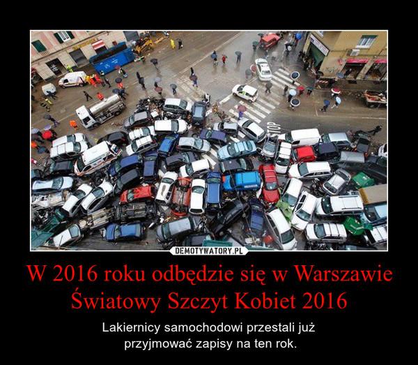 W 2016 roku odbędzie się w Warszawie Światowy Szczyt Kobiet 2016 – Lakiernicy samochodowi przestali już przyjmować zapisy na ten rok.