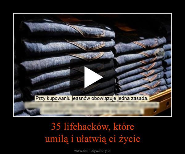 35 lifehacków, któreumilą i ułatwią ci życie –