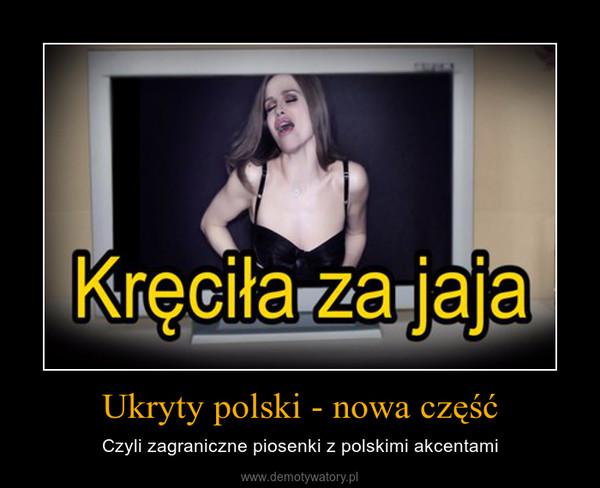 Ukryty polski - nowa część – Czyli zagraniczne piosenki z polskimi akcentami