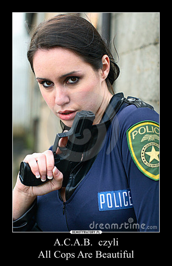 A.C.A.B.  czyliAll Cops Are Beautiful –