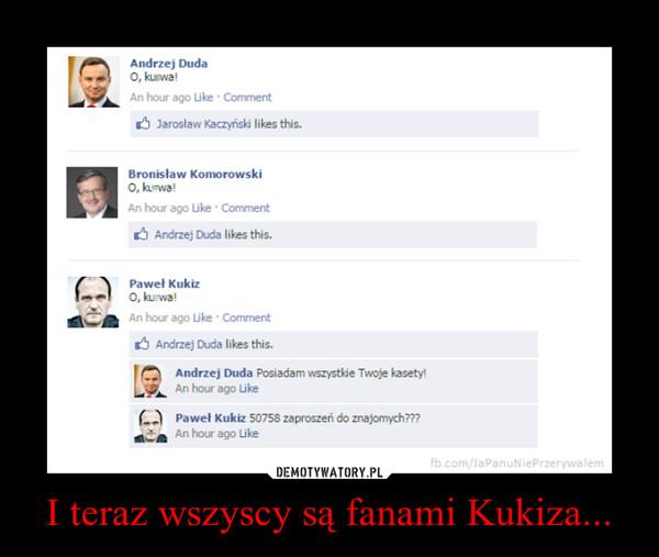 I teraz wszyscy są fanami Kukiza... –