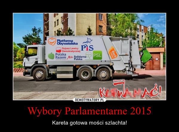 Wybory Parlamentarne 2015 – Kareta gotowa mości szlachta!