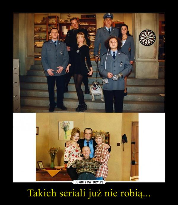 Takich seriali już nie robią... –