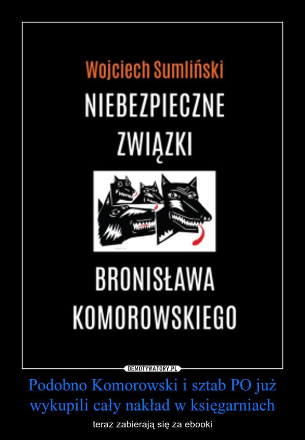 Podobno Komorowski i sztab PO już wykupili cały nakład w księgarniach – teraz zabierają się za ebooki
