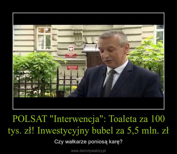 """POLSAT """"Interwencja"""": Toaleta za 100 tys. zł! Inwestycyjny bubel za 5,5 mln. zł – Czy wałkarze poniosą karę?"""