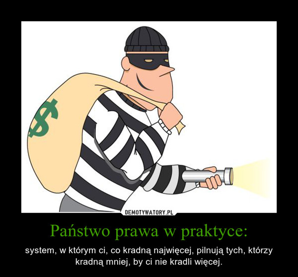 2a8f8941ac86bc Państwo prawa w praktyce: – system, w którym ci, co kradną najwięcej,