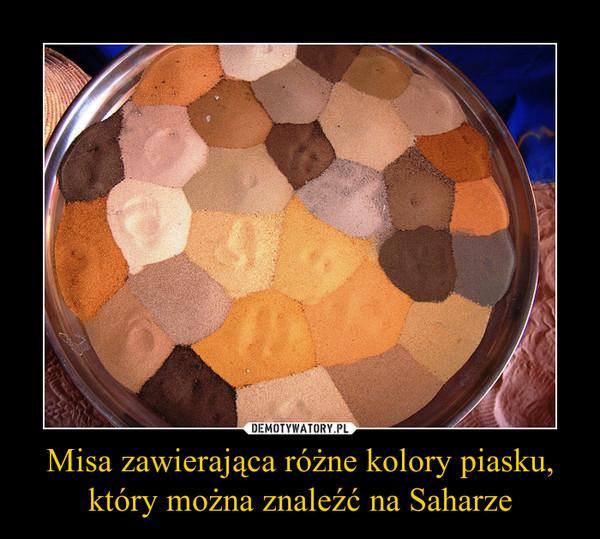 Misa zawierająca różne kolory piasku, który można znaleźć na Saharze –