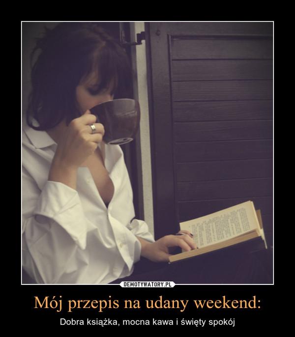 Mój przepis na udany weekend: – Dobra książka, mocna kawa i święty spokój