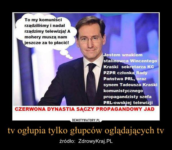 tv ogłupia tylko głupców oglądających tv – źródło:  ZdrowyKraj.PL