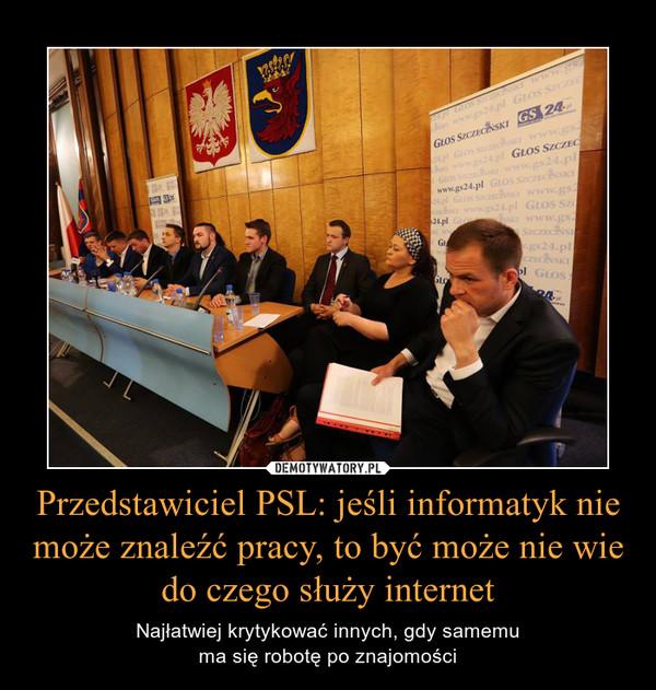 Przedstawiciel PSL: jeśli informatyk nie może znaleźć pracy, to być może nie wie do czego służy internet – Najłatwiej krytykować innych, gdy samemuma się robotę po znajomości