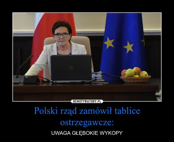 Polski rząd zamówił tablice ostrzegawcze: – UWAGA GŁĘBOKIE WYKOPY