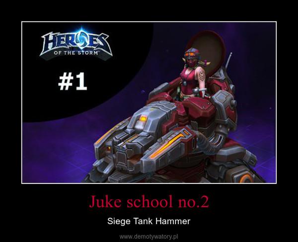 Juke school no.2 – Siege Tank Hammer