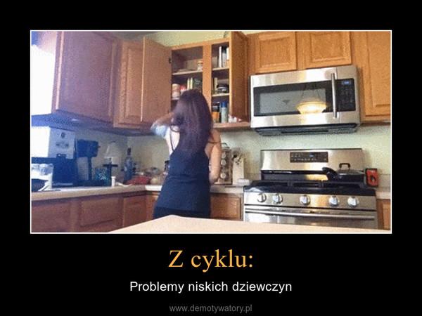 Z cyklu: – Problemy niskich dziewczyn