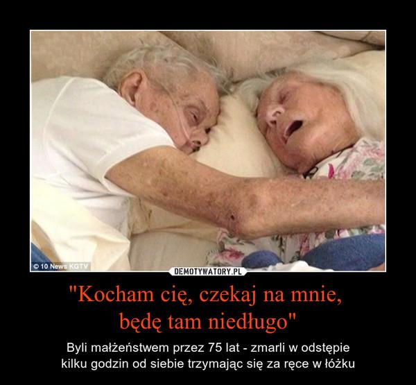 """""""Kocham cię, czekaj na mnie, będę tam niedługo"""" – Byli małżeństwem przez 75 lat - zmarli w odstępiekilku godzin od siebie trzymając się za ręce w łóżku"""