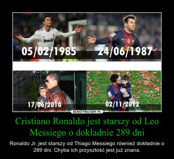 Cristiano Ronaldo jest starszy od Leo Messiego o dokładnie 289 dni – Ronaldo Jr. jest starszy od Thiago Messiego również dokładnie o 289 dni. Chyba ich przyszłość jest już znana.