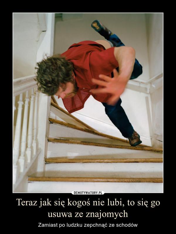 Teraz jak się kogoś nie lubi, to się go usuwa ze znajomych – Zamiast po ludzku zepchnąć ze schodów