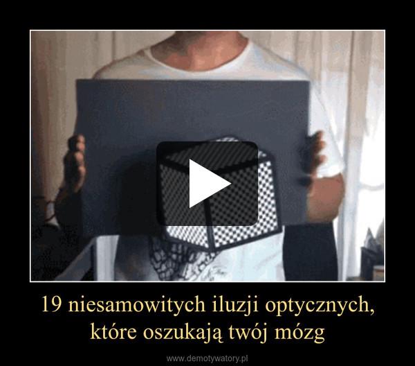 19 niesamowitych iluzji optycznych,które oszukają twój mózg –