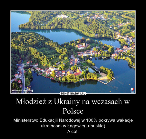 Młodzież z Ukrainy na wczasach w Polsce – Ministerstwo Edukacjii Narodowej w 100% pokrywa wakacje ukraińcom w Łagowie(Lubuskie)A co!!