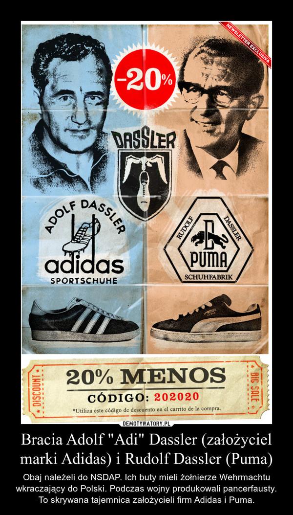"""Bracia Adolf """"Adi"""" Dassler (założyciel marki Adidas) i Rudolf Dassler (Puma) – Obaj należeli do NSDAP. Ich buty mieli żołnierze Wehrmachtu wkraczający do Polski. Podczas wojny produkowali pancerfausty. To skrywana tajemnica założycieli firm Adidas i Puma."""